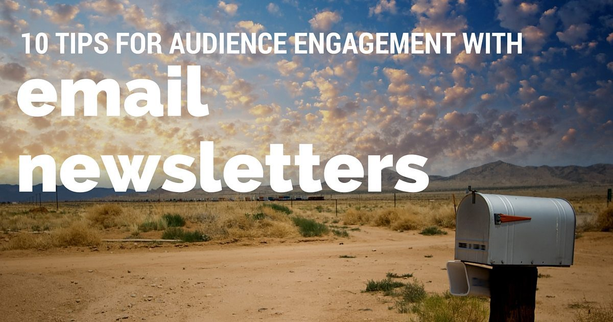 10 Tips for audience engagement and driving traffic with email newsletters