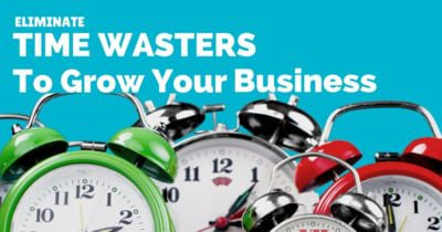 Eliminate time wasters and watch your small business grow