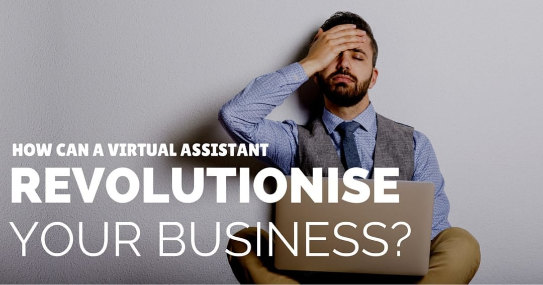 How can a virtual assistant revolutionise your business?