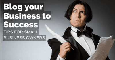 Blog your business to success – tips for small business owners