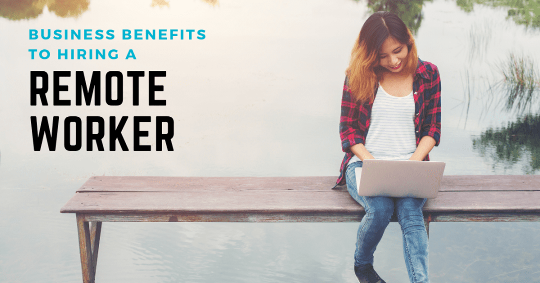 Business benefits to hiring a remote worker