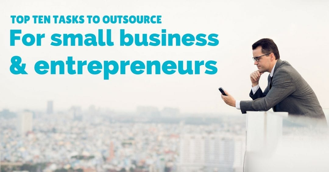 Top ten tasks to outsource for small business and entrepreneurs